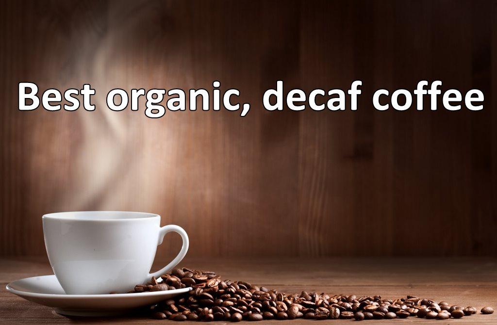 Best Organic Decaf Coffee: Best Tasting Decaf, Organic Coffee (2017)