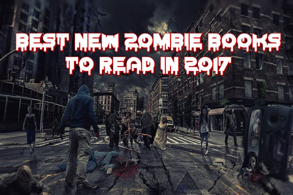 10 Best New Zombie Books to Read in 2017