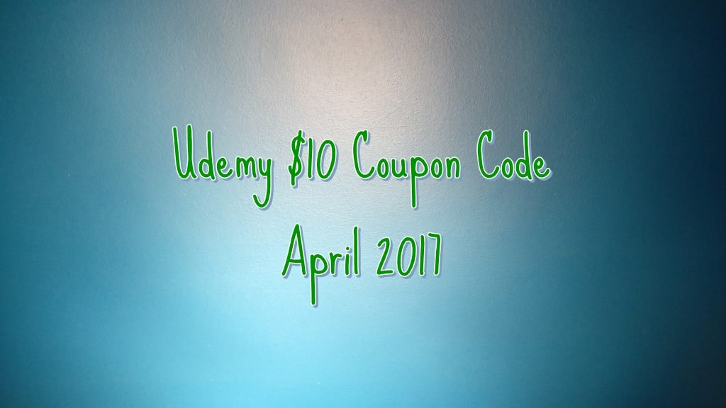 Best Udemy Coupons for April 2017: All Courses for $10