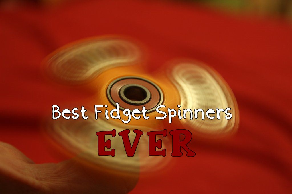 The Best Fidget Spinners: Most Amazing Toys You Can Get Now!