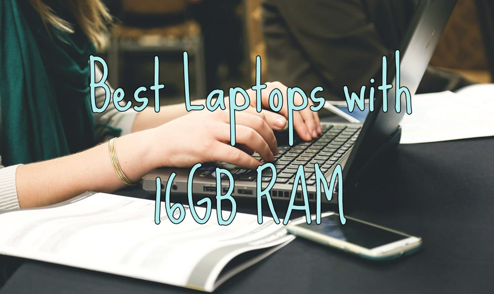 Best Laptops with 16GB RAM in 2018